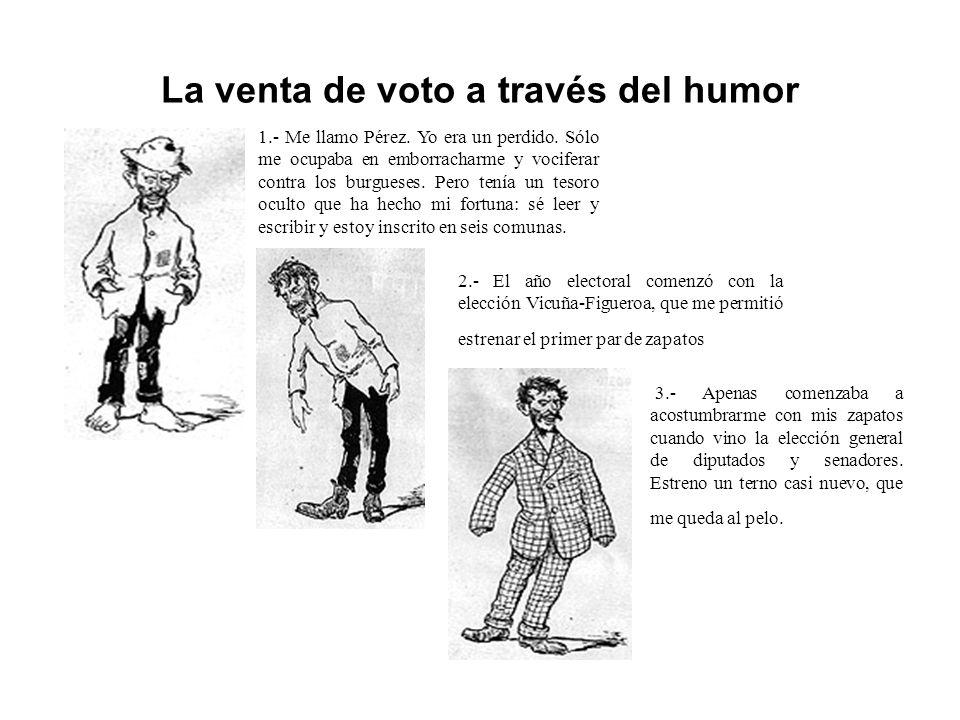 La venta de voto a través del humor 1.- Me llamo Pérez. Yo era un perdido. Sólo me ocupaba en emborracharme y vociferar contra los burgueses. Pero ten