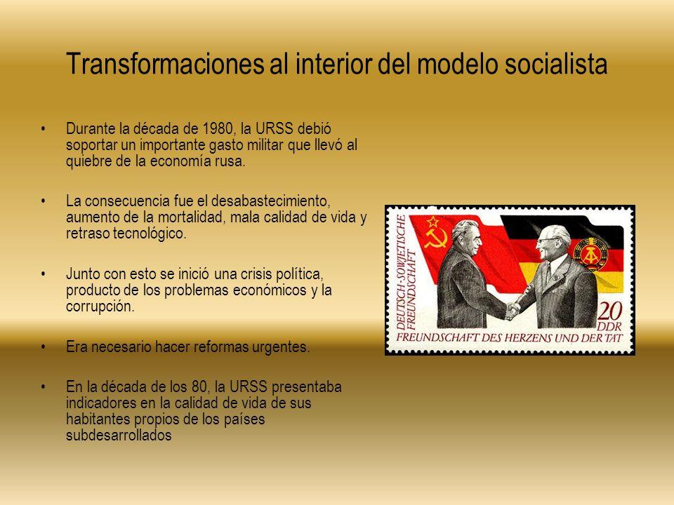 Transformaciones al interior del modelo socialista Durante la década de 1980, la URSS debió soportar un importante gasto militar que llevó al quiebre