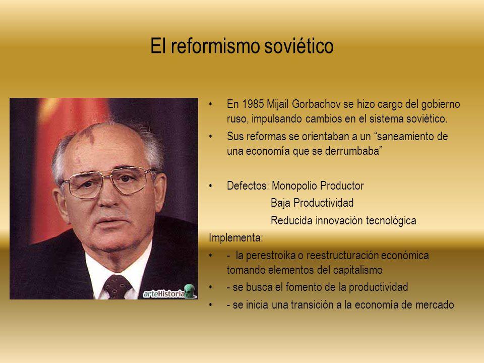 El reformismo soviético En 1985 Mijail Gorbachov se hizo cargo del gobierno ruso, impulsando cambios en el sistema soviético. Sus reformas se orientab
