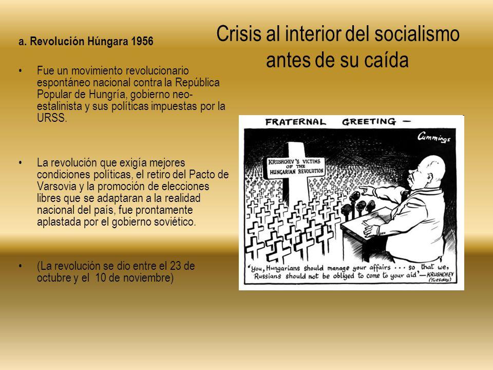 Crisis al interior del socialismo antes de su caída a. Revolución Húngara 1956 Fue un movimiento revolucionario espontáneo nacional contra la Repúblic
