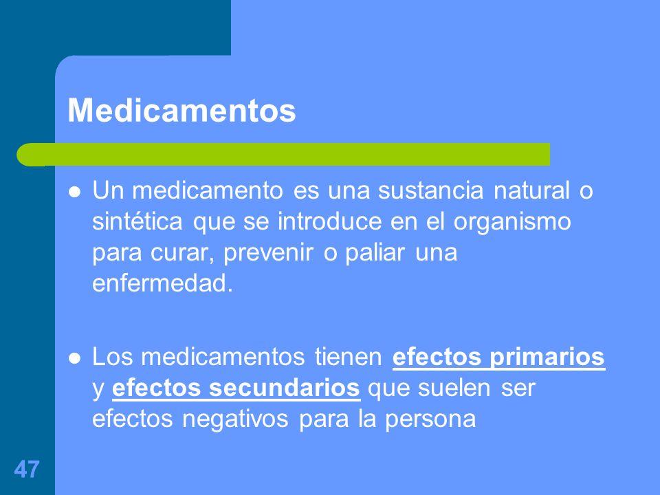 47 Medicamentos Un medicamento es una sustancia natural o sintética que se introduce en el organismo para curar, prevenir o paliar una enfermedad.