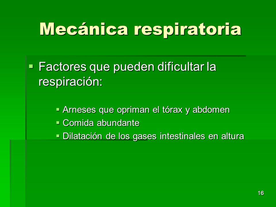 16 Mecánica respiratoria Factores que pueden dificultar la respiración: Factores que pueden dificultar la respiración: Arneses que opriman el tórax y