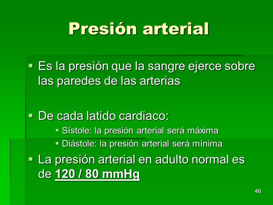 46 Presión arterial Es la presión que la sangre ejerce sobre las paredes de las arterias Es la presión que la sangre ejerce sobre las paredes de las a