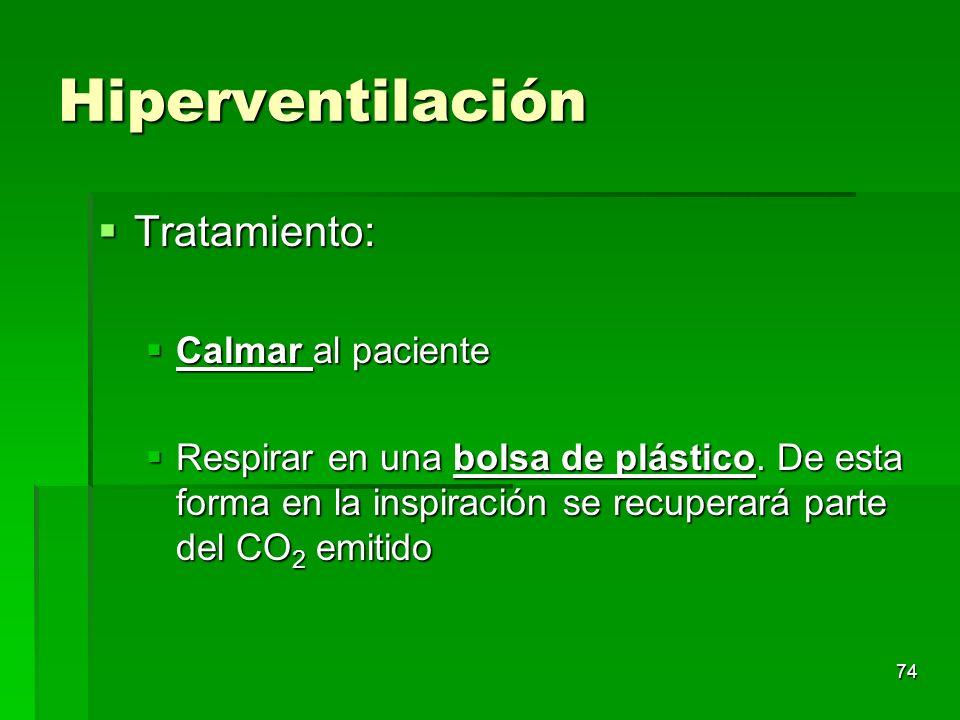 74 Hiperventilación Tratamiento: Tratamiento: Calmar al paciente Calmar al paciente Respirar en una bolsa de plástico. De esta forma en la inspiración
