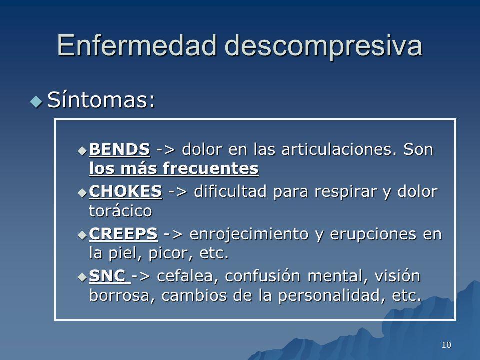 10 Enfermedad descompresiva Síntomas: Síntomas: BENDS -> dolor en las articulaciones. Son los más frecuentes BENDS -> dolor en las articulaciones. Son