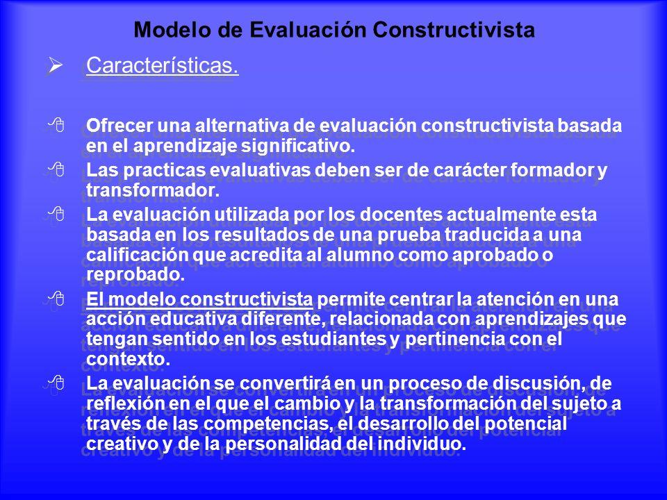 Modelo de Evaluación Constructivista Características. Ofrecer una alternativa de evaluación constructivista basada en el aprendizaje significativo. La