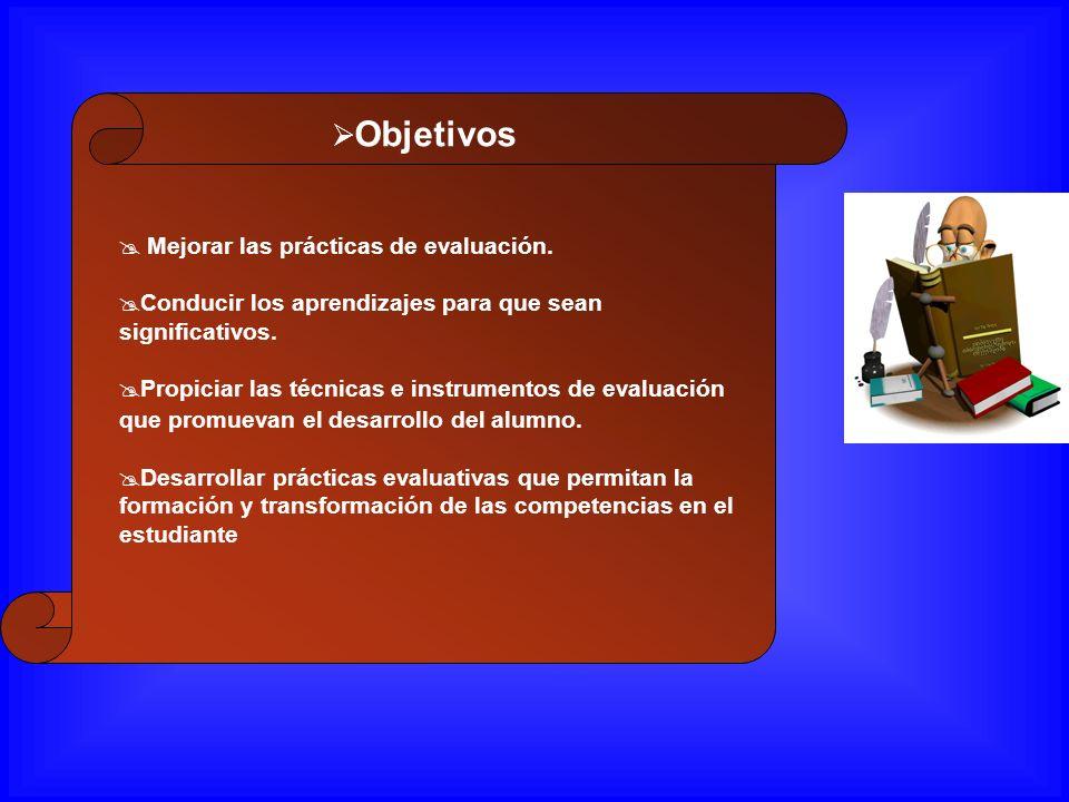 Objetivos Mejorar las prácticas de evaluación. Conducir los aprendizajes para que sean significativos. Propiciar las técnicas e instrumentos de evalua