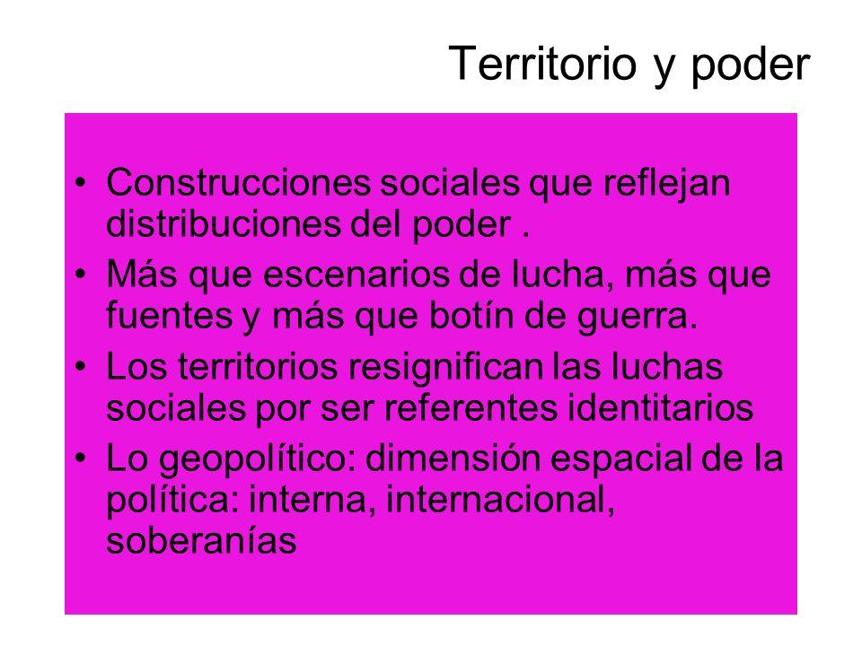 Territorio y poder Construcciones sociales que reflejan distribuciones del poder.
