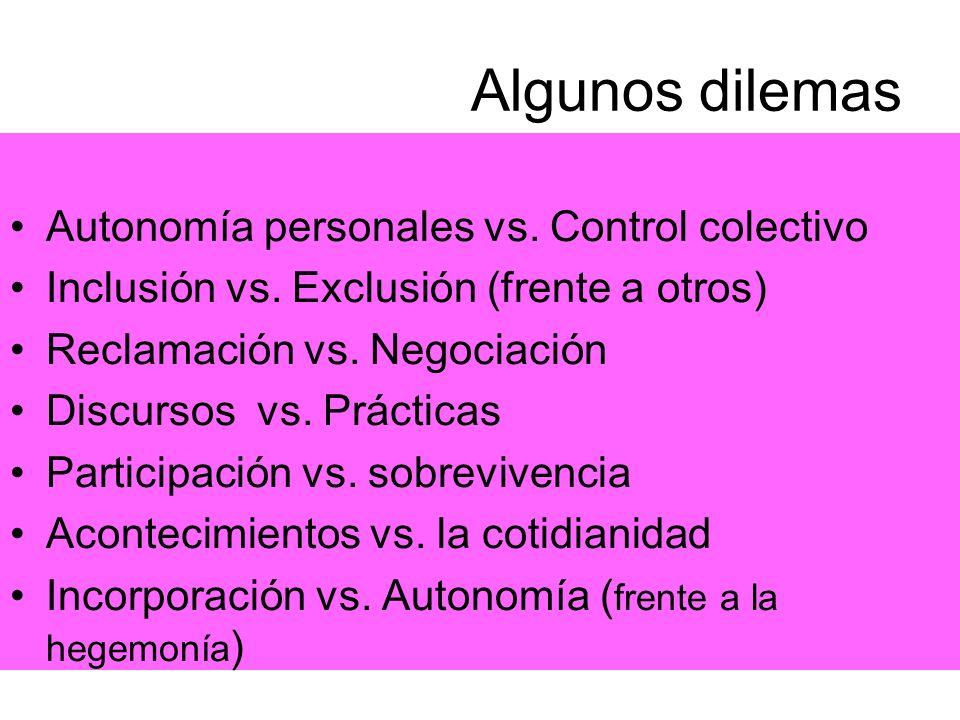 Algunos dilemas Autonomía personales vs. Control colectivo Inclusión vs. Exclusión (frente a otros) Reclamación vs. Negociación Discursos vs. Práctica