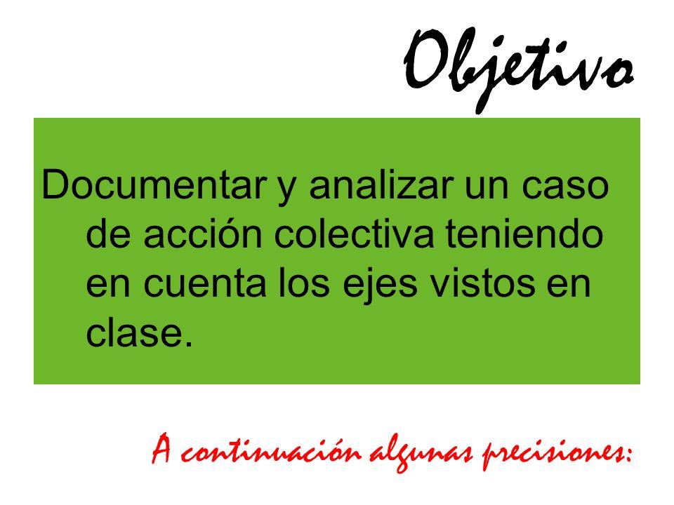 Objetivo Documentar y analizar un caso de acción colectiva teniendo en cuenta los ejes vistos en clase.