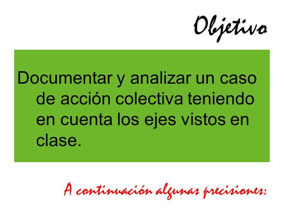 Objetivo Documentar y analizar un caso de acción colectiva teniendo en cuenta los ejes vistos en clase. A continuación algunas precisiones: