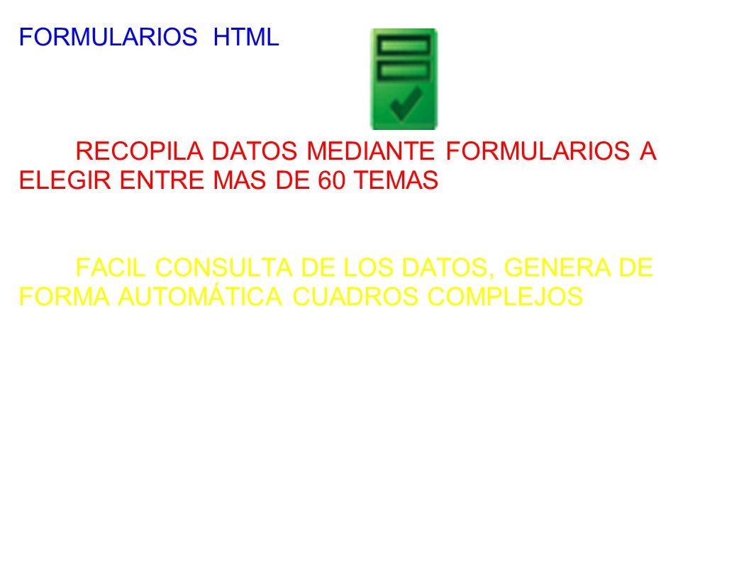 FORMULARIOS HTML RECOPILA DATOS MEDIANTE FORMULARIOS A ELEGIR ENTRE MAS DE 60 TEMAS FACIL CONSULTA DE LOS DATOS, GENERA DE FORMA AUTOMÁTICA CUADROS COMPLEJOS