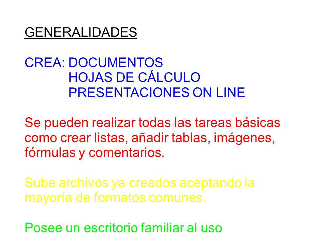 GENERALIDADES CREA: DOCUMENTOS HOJAS DE CÁLCULO PRESENTACIONES ON LINE Se pueden realizar todas las tareas básicas como crear listas, añadir tablas, imágenes, fórmulas y comentarios.