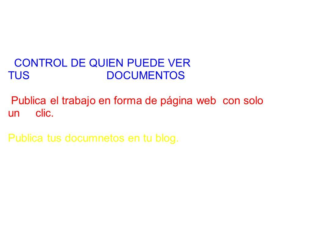 CONTROL DE QUIEN PUEDE VER TUS DOCUMENTOS Publica el trabajo en forma de página web con solo un clic.
