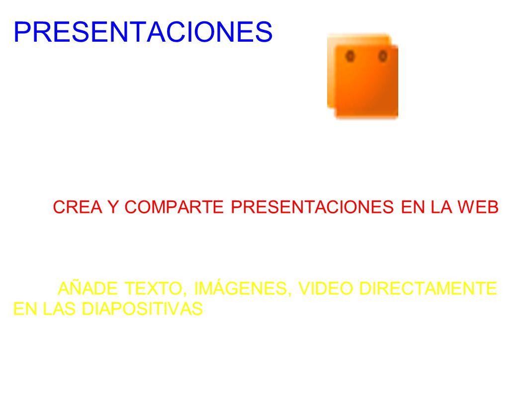 PRESENTACIONES CREA Y COMPARTE PRESENTACIONES EN LA WEB AÑADE TEXTO, IMÁGENES, VIDEO DIRECTAMENTE EN LAS DIAPOSITIVAS