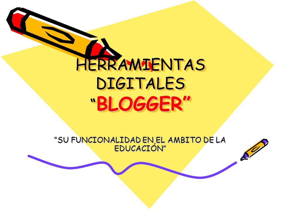 HERRAMIENTAS DIGITALES BLOGGER SU FUNCIONALIDAD EN EL AMBITO DE LA EDUCACIÓN
