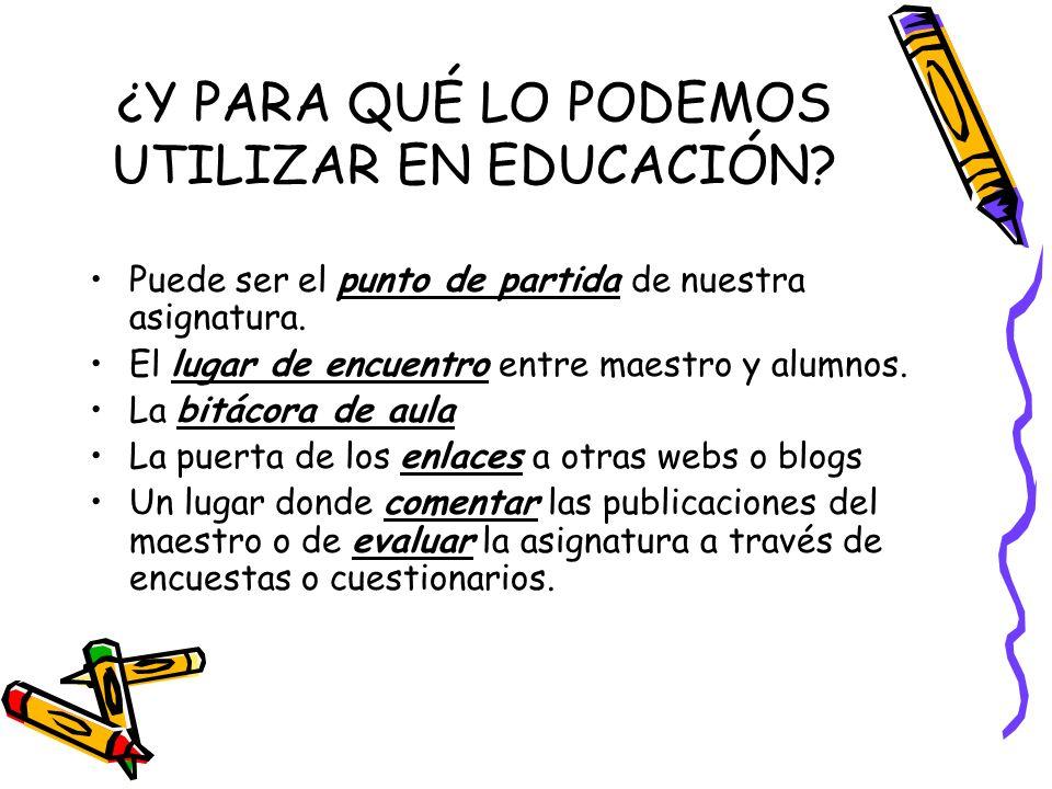 ¿Y PARA QUÉ LO PODEMOS UTILIZAR EN EDUCACIÓN? Puede ser el punto de partida de nuestra asignatura. El lugar de encuentro entre maestro y alumnos. La b