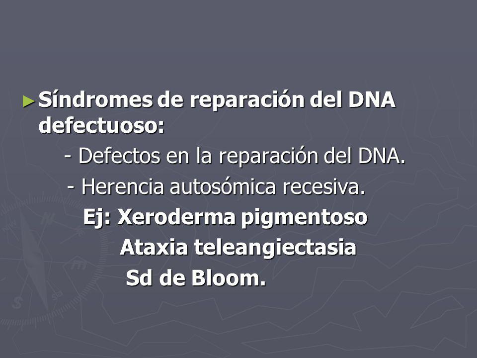 Síndromes de reparación del DNA defectuoso: Síndromes de reparación del DNA defectuoso: - Defectos en la reparación del DNA. - Defectos en la reparaci