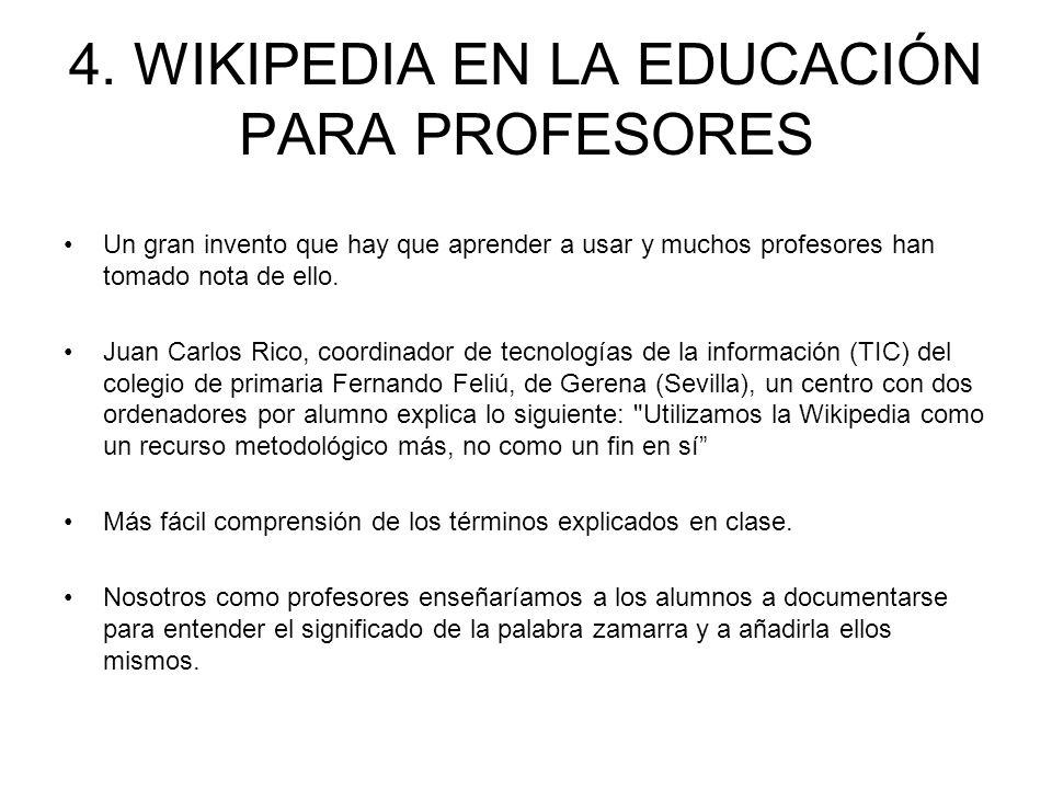 4. WIKIPEDIA EN LA EDUCACIÓN PARA PROFESORES Un gran invento que hay que aprender a usar y muchos profesores han tomado nota de ello. Juan Carlos Rico