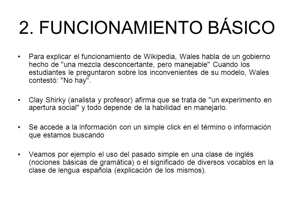 2. FUNCIONAMIENTO BÁSICO Para explicar el funcionamiento de Wikipedia, Wales habla de un gobierno hecho de