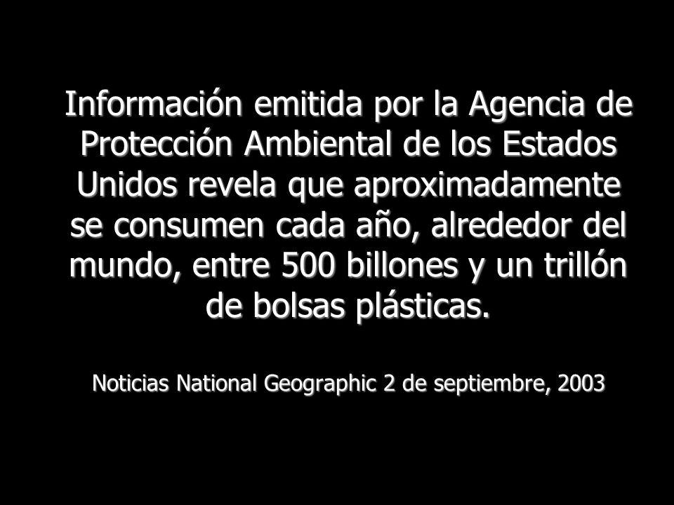 Información emitida por la Agencia de Protección Ambiental de los Estados Unidos revela que aproximadamente se consumen cada año, alrededor del mundo, entre 500 billones y un trillón de bolsas plásticas.