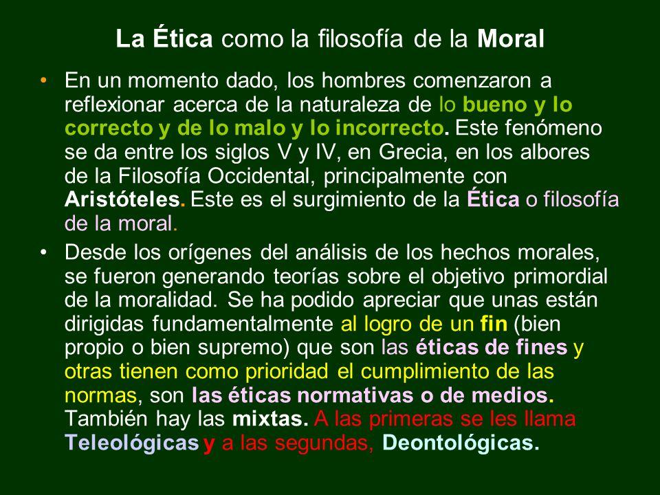 La Ética como la filosofía de la Moral En un momento dado, los hombres comenzaron a reflexionar acerca de la naturaleza de lo bueno y lo correcto y de