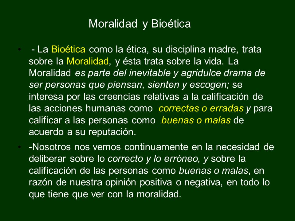 Moralidad y Bioética - La Bioética como la ética, su disciplina madre, trata sobre la Moralidad, y ésta trata sobre la vida. La Moralidad es parte del