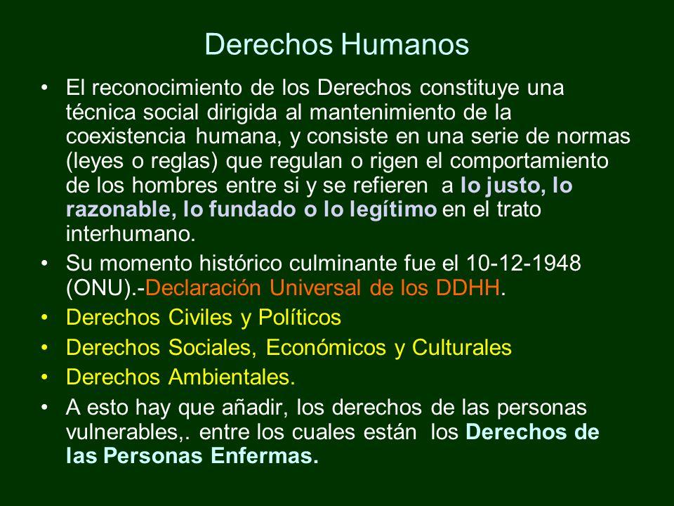 Derechos Humanos El reconocimiento de los Derechos constituye una técnica social dirigida al mantenimiento de la coexistencia humana, y consiste en un