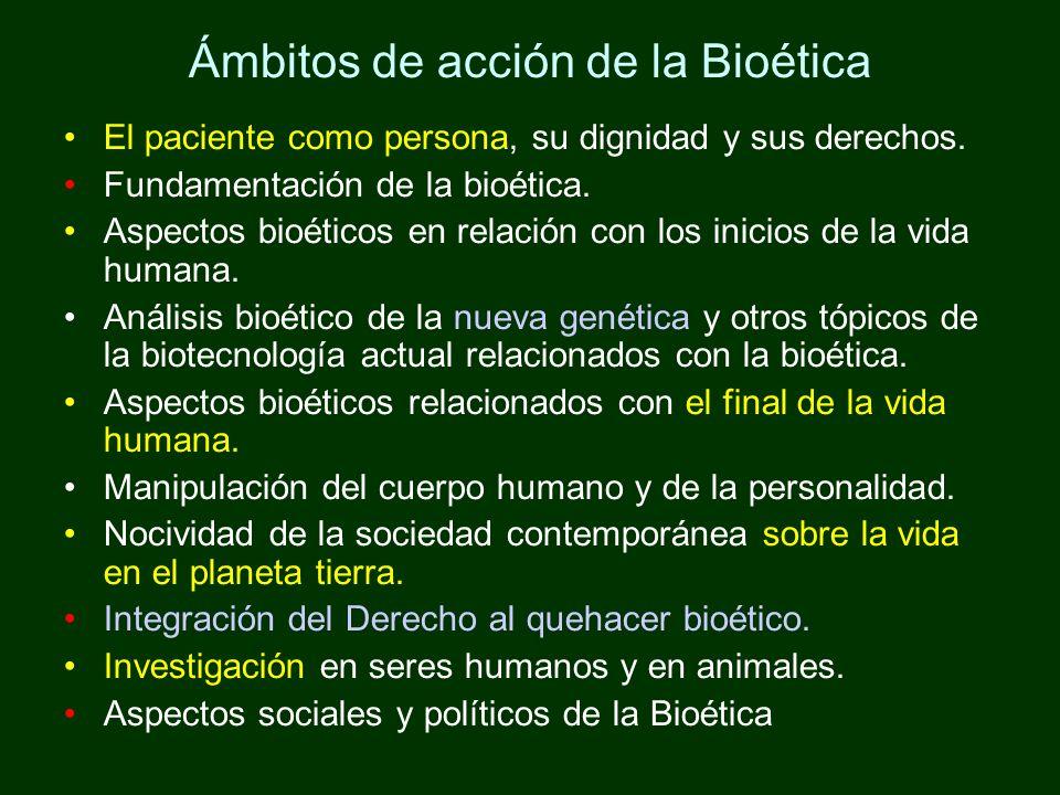 Ámbitos de acción de la Bioética El paciente como persona, su dignidad y sus derechos. Fundamentación de la bioética. Aspectos bioéticos en relación c