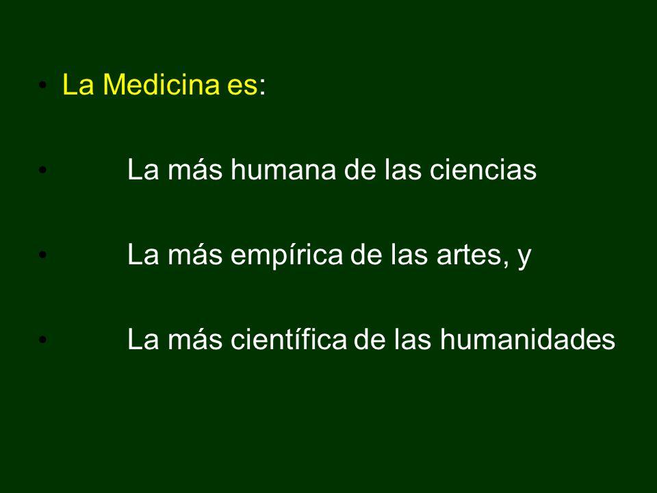 La Medicina es: La más humana de las ciencias La más empírica de las artes, y La más científica de las humanidades
