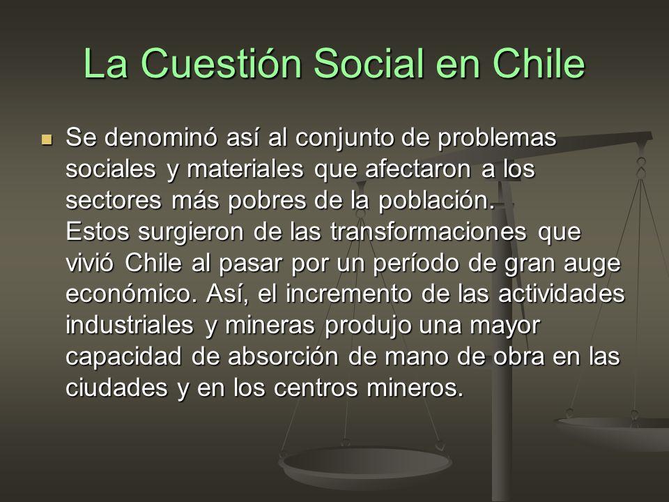 La Cuestión Social en Chile Se denominó así al conjunto de problemas sociales y materiales que afectaron a los sectores más pobres de la población.
