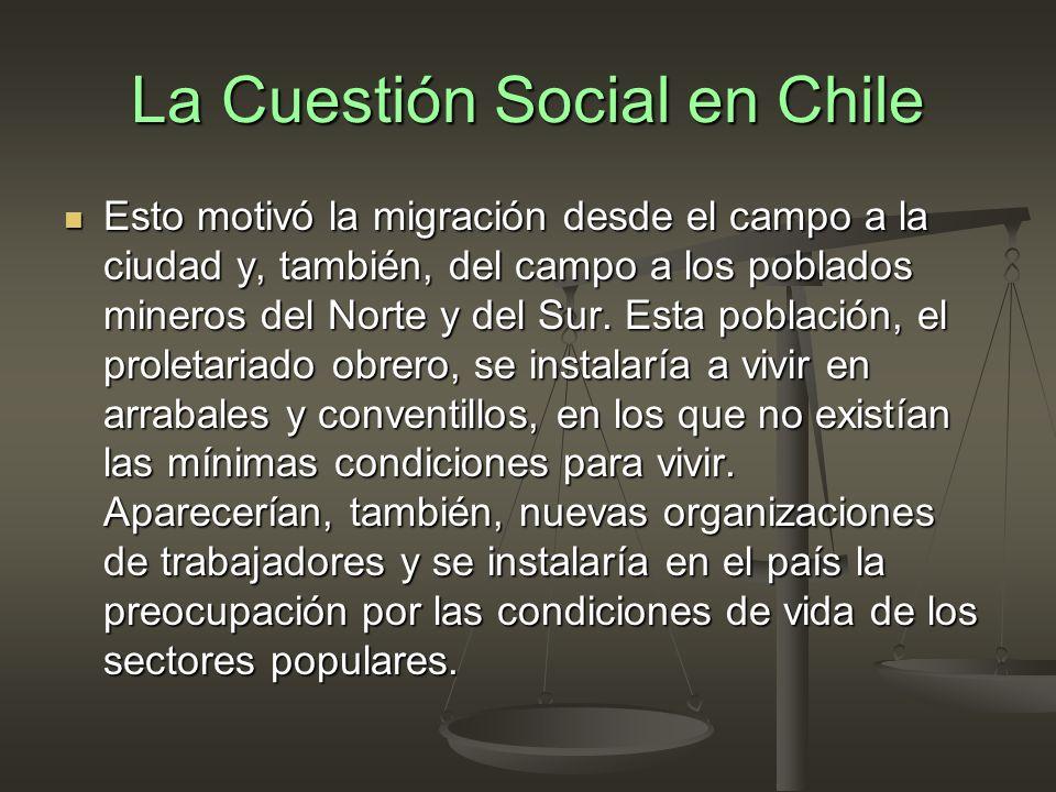 La Cuestión Social en Chile Esto motivó la migración desde el campo a la ciudad y, también, del campo a los poblados mineros del Norte y del Sur.