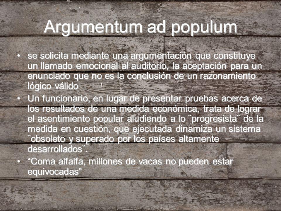 Argumentum ad populum se solicita mediante una argumentación que constituye un llamado emocional al auditorio, la aceptación para un enunciado que no