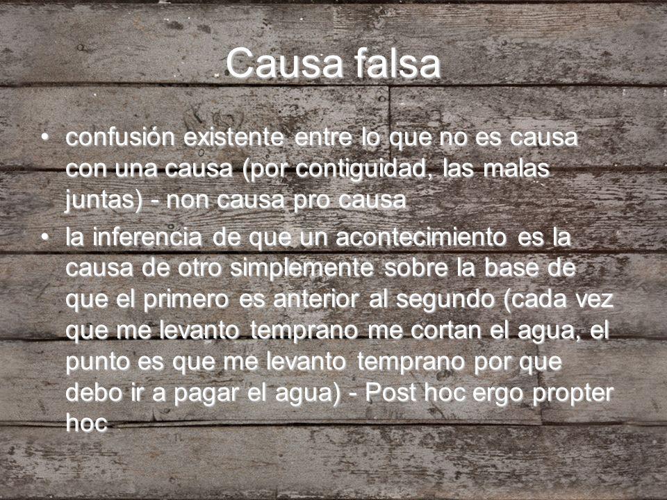 Causa falsa confusión existente entre lo que no es causa con una causa (por contiguidad, las malas juntas) - non causa pro causaconfusión existente en