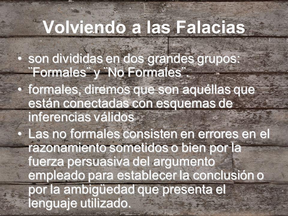 Volviendo a las Falacias son divididas en dos grandes grupos: ¨Formales¨ y ¨No Formales¨.son divididas en dos grandes grupos: ¨Formales¨ y ¨No Formale