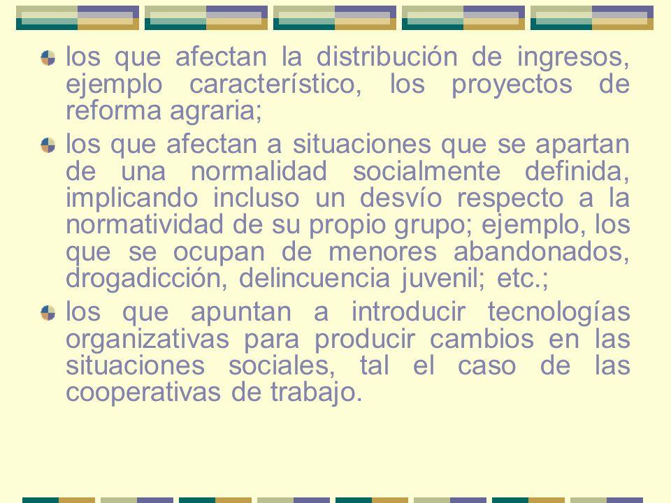 los que afectan la distribución de ingresos, ejemplo característico, los proyectos de reforma agraria; los que afectan a situaciones que se apartan de