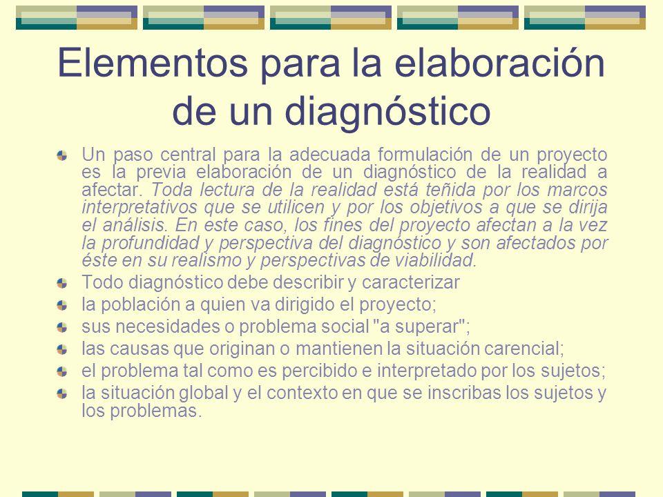 Elementos para la elaboración de un diagnóstico Un paso central para la adecuada formulación de un proyecto es la previa elaboración de un diagnóstico