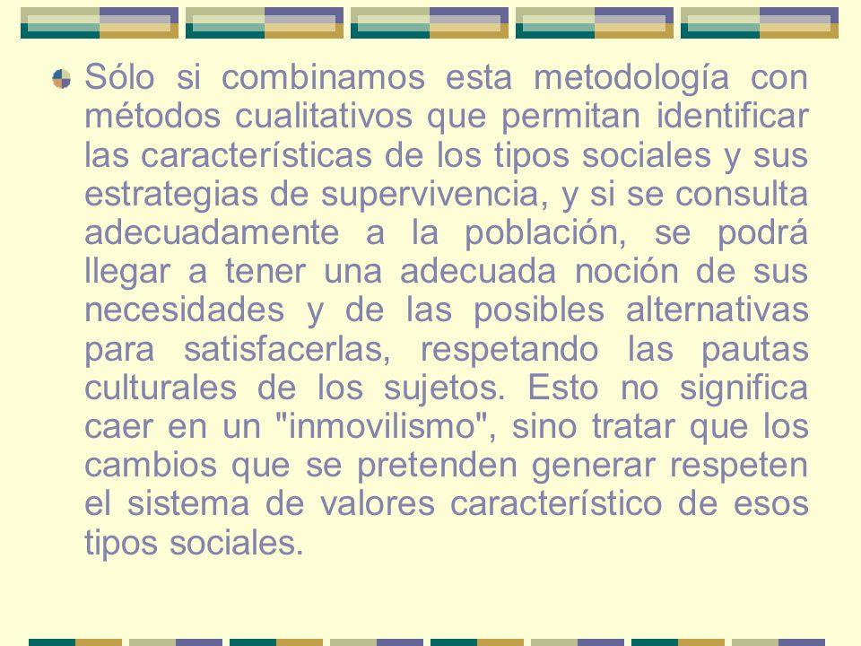 Sólo si combinamos esta metodología con métodos cualitativos que permitan identificar las características de los tipos sociales y sus estrategias de s