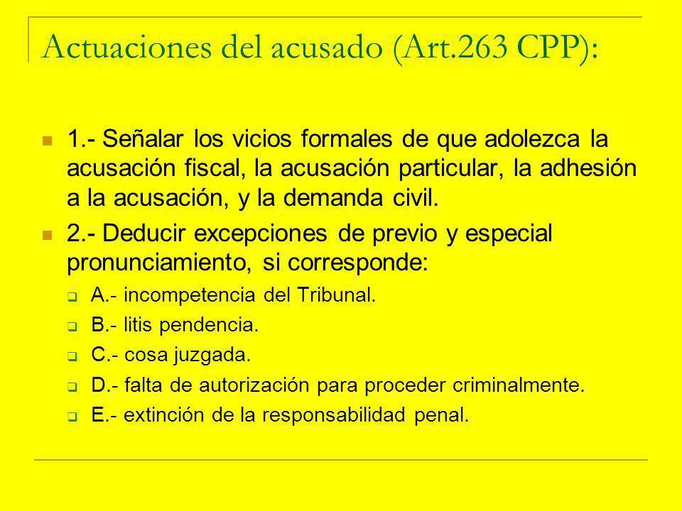 Actuaciones del acusado (Art.263 CPP): 1.- Señalar los vicios formales de que adolezca la acusación fiscal, la acusación particular, la adhesión a la acusación, y la demanda civil.