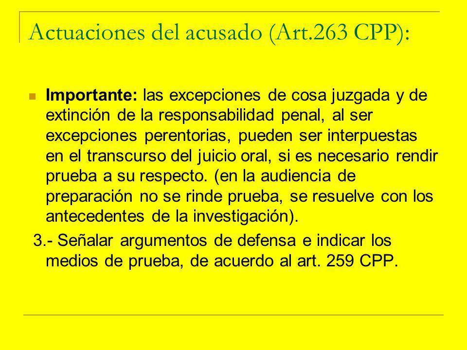 Actuaciones del acusado (Art.263 CPP): Importante: las excepciones de cosa juzgada y de extinción de la responsabilidad penal, al ser excepciones perentorias, pueden ser interpuestas en el transcurso del juicio oral, si es necesario rendir prueba a su respecto.