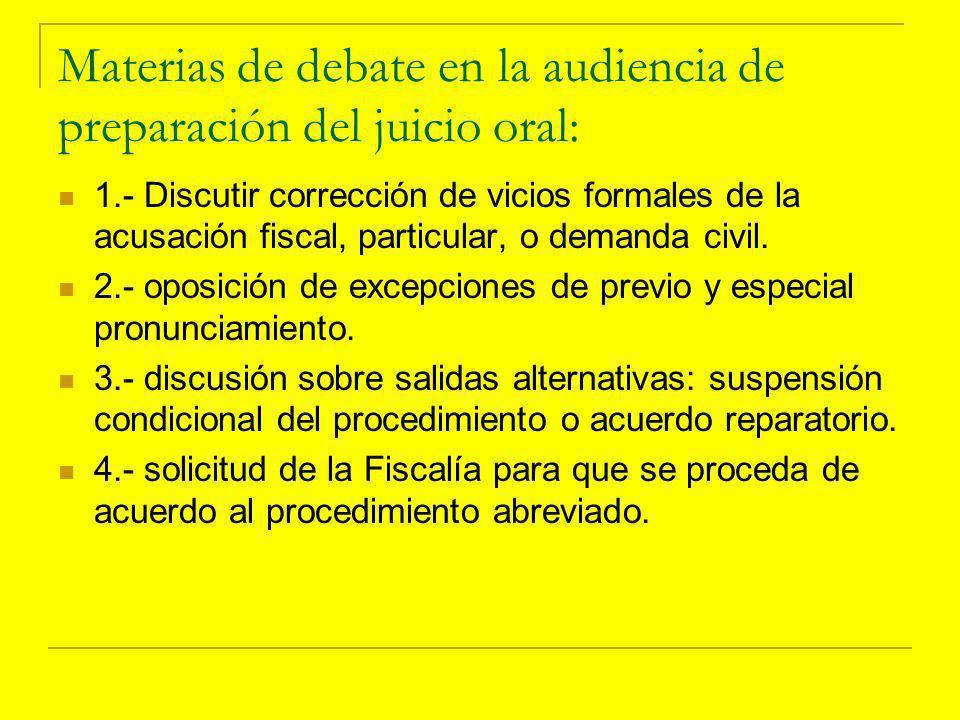 Materias de debate en la audiencia de preparación del juicio oral: 1.- Discutir corrección de vicios formales de la acusación fiscal, particular, o demanda civil.