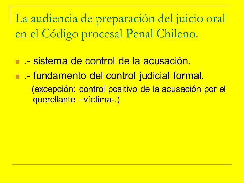 La audiencia de preparación del juicio oral en el Código procesal Penal Chileno..- sistema de control de la acusación..- fundamento del control judicial formal.