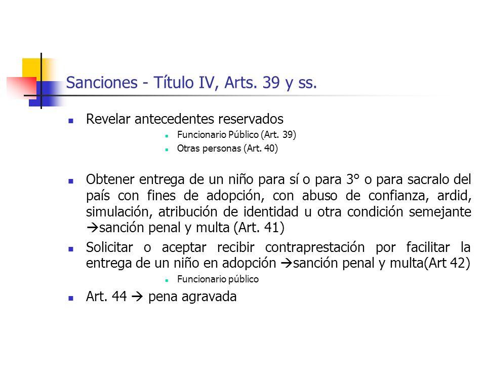 Sanciones - Título IV, Arts. 39 y ss. Revelar antecedentes reservados Funcionario Público (Art. 39) Otras personas (Art. 40) Obtener entrega de un niñ