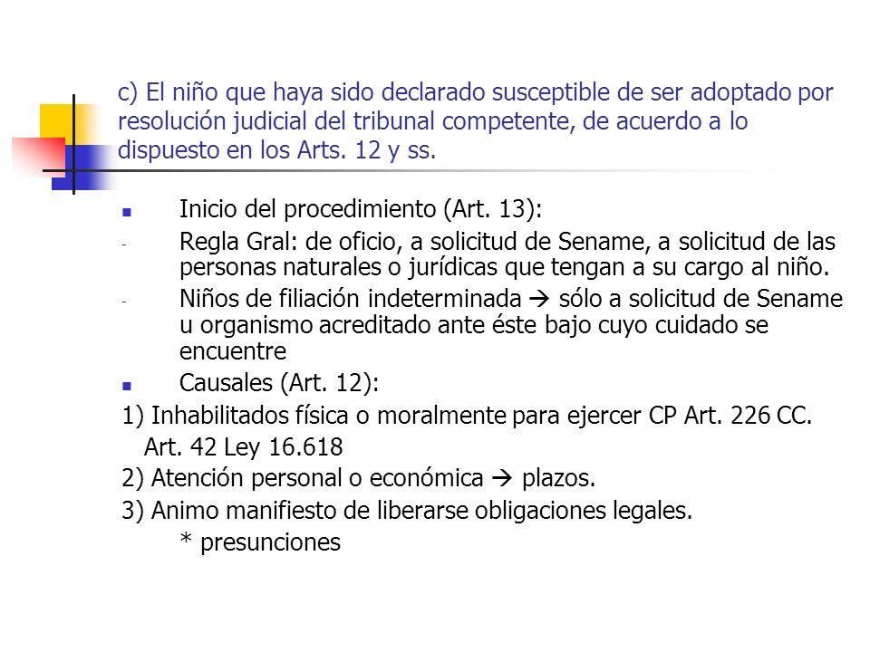c) El niño que haya sido declarado susceptible de ser adoptado por resolución judicial del tribunal competente, de acuerdo a lo dispuesto en los Arts.