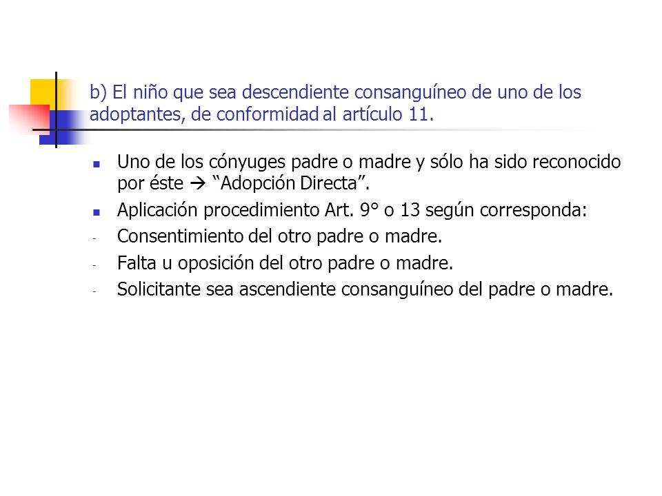 b) El niño que sea descendiente consanguíneo de uno de los adoptantes, de conformidad al artículo 11. Uno de los cónyuges padre o madre y sólo ha sido