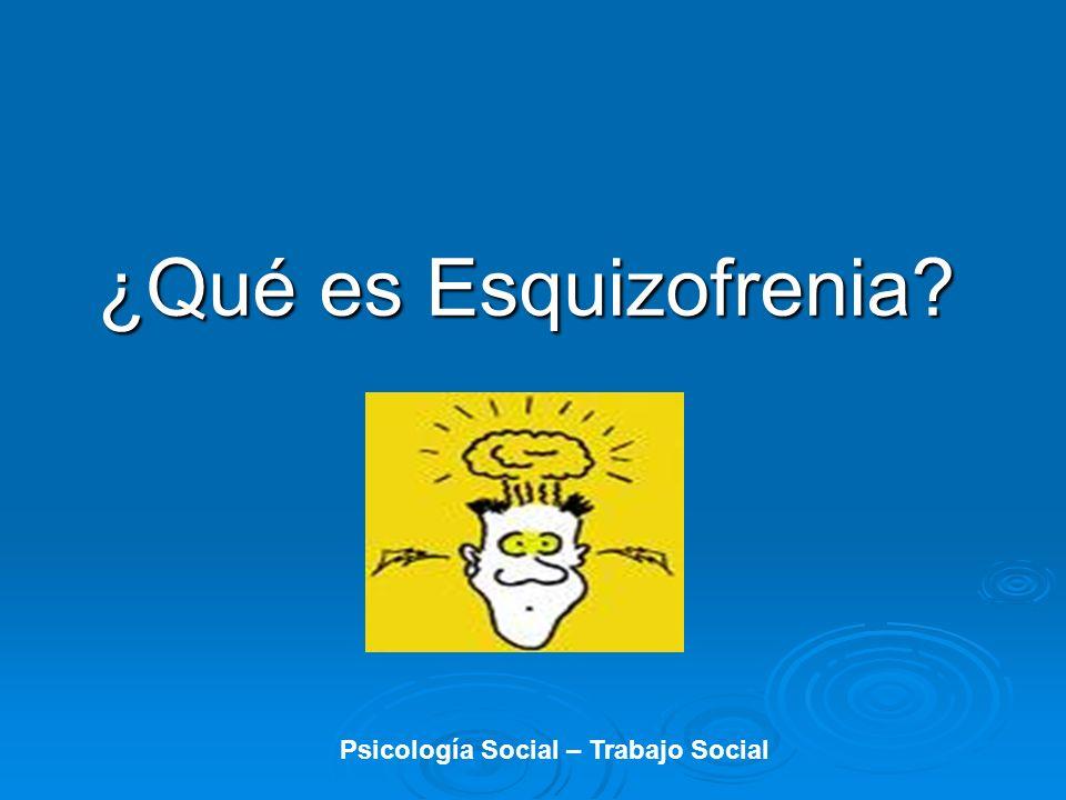 ¿Qué es Esquizofrenia? Psicología Social – Trabajo Social