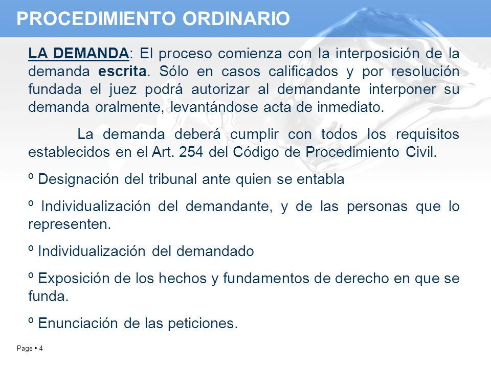 Page 4 PROCEDIMIENTO ORDINARIO LA DEMANDA: El proceso comienza con la interposición de la demanda escrita. Sólo en casos calificados y por resolución