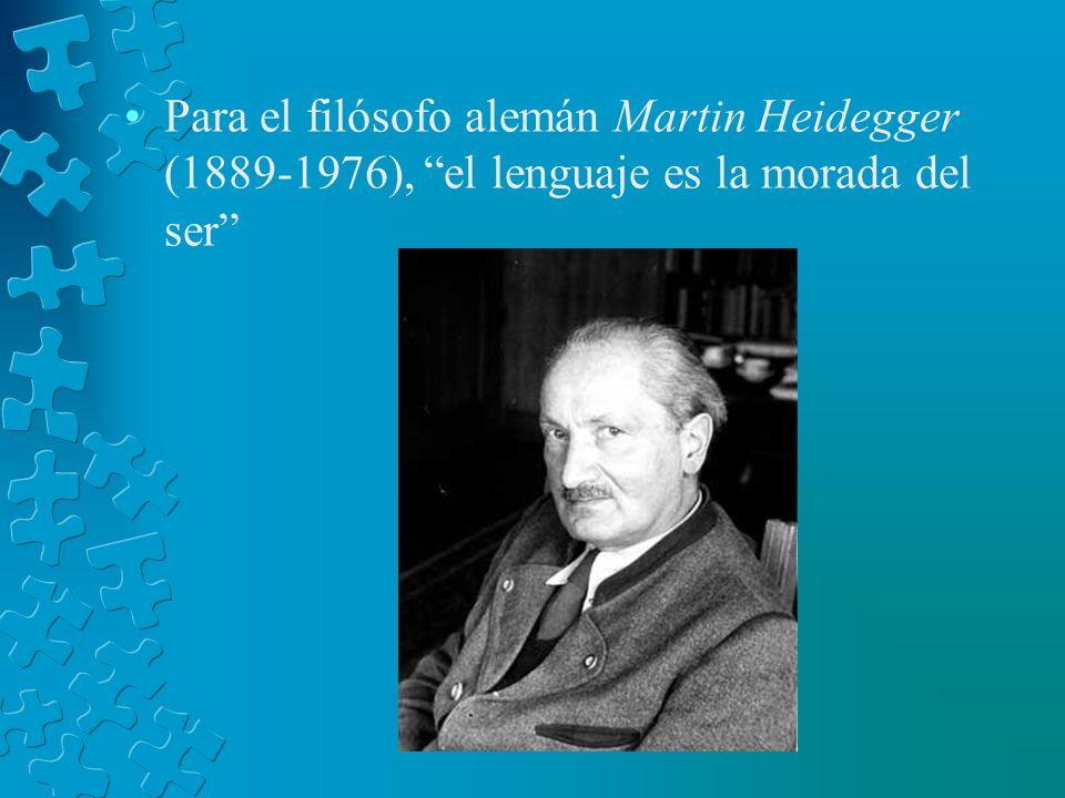 Para el filósofo alemán Martin Heidegger (1889-1976), el lenguaje es la morada del ser