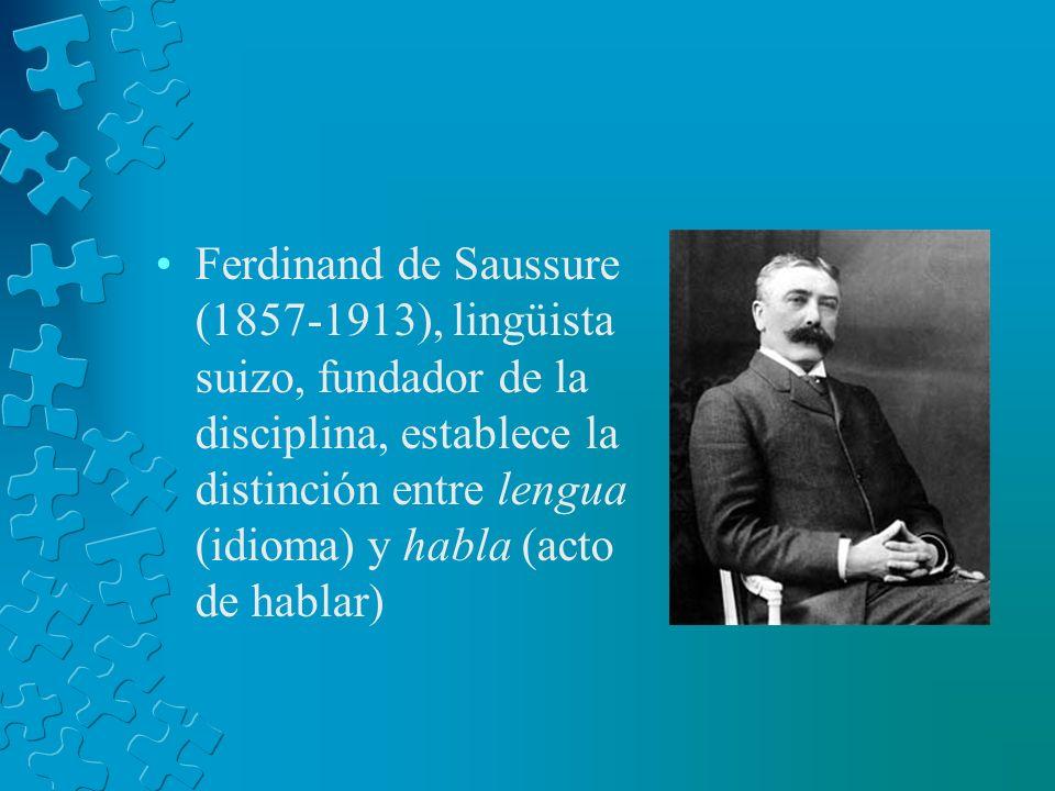 Ferdinand de Saussure (1857-1913), lingüista suizo, fundador de la disciplina, establece la distinción entre lengua (idioma) y habla (acto de hablar)
