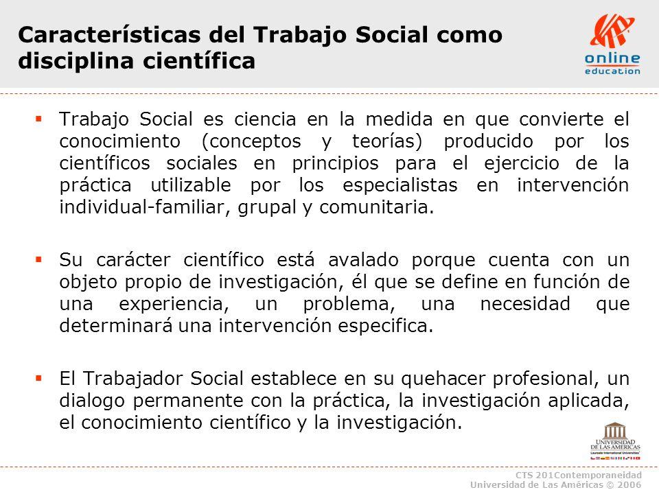 CTS 201Contemporaneidad Universidad de Las Américas © 2006 Trabajo Social es ciencia en la medida en que convierte el conocimiento (conceptos y teoría